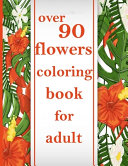 Download Over 90 Flowers Coloring Book for Adult Book