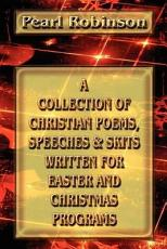 A Collection of Christian Poems  Speeches   Skits Written for Easter and Christmas Programs PDF