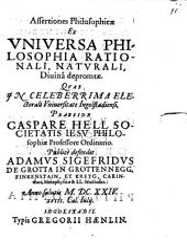 Assertiones philosophicae ex universa philosophia rationali, naturali, divina depromptae