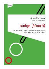Nudge (Šťouch): Jak postrčit lidi k lepšímu rozhodování o zdraví, majetku a štěstí