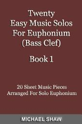 Euphonium: Twenty Easy Music Solos For Euphonium (Bass Clef) Book 1: 20 Sheet Music Pieces For Euphonium
