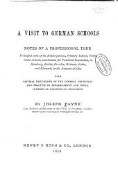 A Visit to German Schools: Notes of a Professional Tour to Inspect Some of the Kindergartens, Primary Schools, Public Girl's Schools, and Schools for Technical Instruction, in Hamburg, Berlin, Dresden, Weimar, Gotha, and Eisenach, in the Autumn of 1874 : with Critical Discussions of the General Principles and Practice of Kindergarten and Other Schemes of Elementary Education