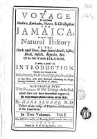 A Voyage to the Islands Madera  Barbados  Nieves  S  Christophers and Jamaica with the Natural History of the Herbs  and Trees  Four footed Beasts  Fishes  Birds  Insects  Reptiles  c  of the Last of Those Islands PDF