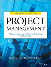 Project Management: A Systems Approach to Planning, Scheduling, and Controlling, Edition 11