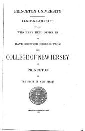 Catalogue of All who Have Held Office in Or Have Received Degrees from the College of New Jersey...