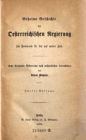 Geheime Geschichte der Oesterreichischen Regierung seit Ferdinand II. bis auf unsere Zeit. Erste Geschichte Oesterreichs nach authentischen Actenstücken. 2. Aufl