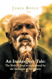 An Innkeepers Tale: The Birth of Jesus as remembered by the Innkeeper of Bethlehem