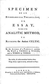 Specimen of an Etimological Vocabulary, Or, Essay, by Means of the Analitic Method, to Retrieve the Antient Celtic