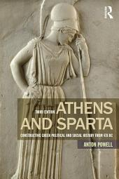 Athens and Sparta: Constructing Greek Political and Social History from 478 BC, Edition 3