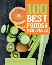 100 Best Foods for Menopause: Healthy Ingredients to Help You Make the Right Diet Choices, with 100 Delicious Recipes