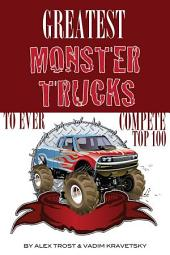 Greatest Monster Trucks to Ever Compete: Top 100