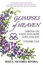 Glimpses of Heaven: Lessons on Faith and Hope, Love and Joy