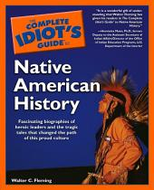 The Complete Idiot's Guide to Native American History: Fascinating Biographies of Heroic Leaders and the Tragic Tales That Changed the Path of This Proud Culture