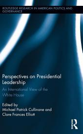 Perspectives on Presidential Leadership: An International View of the White House