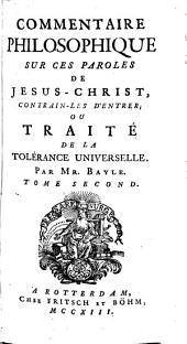 Commentaire philosophique sur ces paroles de Jésus-Christ, Contrain-les d'entrer: ou Traité de la tolérance universelle, Volume2