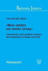«Mon ombre est restée là-bas»: Literarische und mediale Formen des Erinnerns in Raum und Zeit