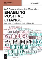 Enabling Positive Change: Flow and Complexity in Daily Experience
