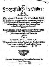 Der Zwogestalthaffte Luther, Das ist: Griff und Fug, wie Doctor Martin Luther an dem durch ihn erregten ... Zanck und Zwyspalt, von Nothwendigkeit der zwo Gestalten im H. Sacrament deß Altars, am jüngsten Tag ... sich fein entschuldigen wirdt können