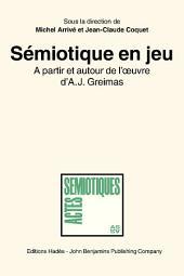 Sémiotique en jeu: A partir et autour de l'œuvre d'A.J. Greimas