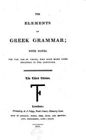 The elements of Greek grammar: with notes, for the use of those, who have made some progress in the language
