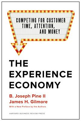 The Experience Economy  With a New Preface by the Authors