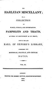 The Harleian Miscellany: Or, A Collection of Scarce, Curious, and Entertaining Pamphlets and Tracts, as Well in Manuscript as in Print, Found in the Late Earl of Oxford's Library ; Interspersed with Historical, Political, and Critical Notes, Volume 11
