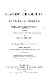"The Slaves'Champion; Or, the Life, Deeds and Historical Days of W. W. ... By the Author of ""The Popular Harmony of the Bible,"" Etc. [H. M. Wheeler]."