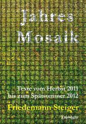 Jahresmosaik - Texte vom Herbst 2011 bis zum Spätsommer 2012