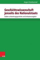 Geschichtswissenschaft jenseits des Nationalstaats: Studien zu Beziehungsgeschichte und Zivilisationsvergleich, Ausgabe 2