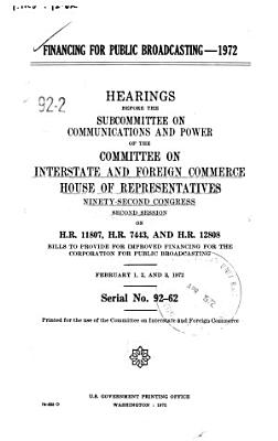 Financing for Public Broadcasting 1972  Hearings Before the Subcommittee on Communications and Power      92 2  on H R  11807  7443  and 12808      February 1  2  and 3  1972