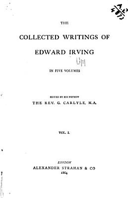 The collected writings of Edward Irving  ed  by G  Carlyle