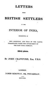 Letters from British Settlers in the Interior of India, Descriptive of Their Own Condition, and that of the Native Inhabitants Under the Government of the East India Company: With Notes
