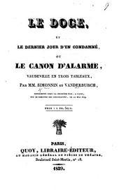 Le Doge, et le Dernier Jour d'un Condamné; ou le Canon d'Alarme, vaudeville en trois tableaux, par MM. Simonnin et Vanderburch, etc