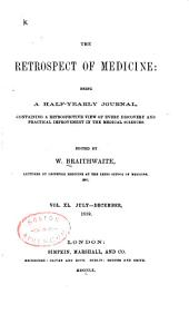 The Retrospect of Medicine: Being a Half-yearly Journal, Containing a Retrospective View of Every Discovery and Practical Improvement in the Medical Sciences, Volume 40