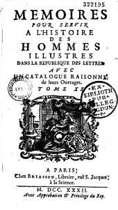 Mémoires pour servir à l'histoire des hommes illustres dans la république des lettres avec un catalogue raisonné de leurs ouvrages
