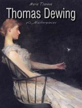 Thomas Dewing: 70 Masterpieces