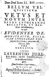Bellum vbiquisticum vetus et nouum inter ipsos Lutheranos bellatum, et necdum debellatum; ... Authore Laurentio Forero Soc. Iesu theologo ..