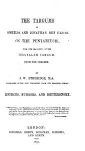 The Targums of Onkelos and Jonathan Ben Uzziel on the Pentateuch: With the Fragments of the Jerusalem Targum from the Chaldee,