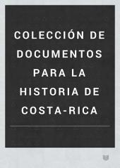 Colección de documentos para la historia de Costa-Rica: Volumen 2