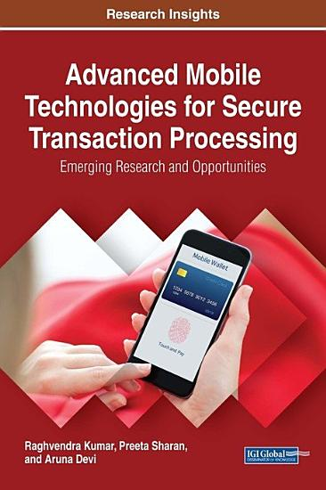Advanced Mobile Technologies for Secure Transaction Processing  Emerging Research and Opportunities PDF
