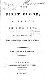 The First Floor: A Farce. In Two Acts. As it is Now Acting at the Theatre Royal in Drury Lane