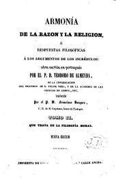 Armonía de la razón y la religión ó respuestas filosóficas á los argumentos de los incrédulos...: Tomo II,que trata de la filosofía moral