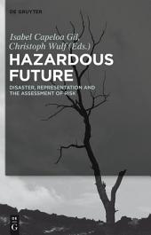 Hazardous Future: Disaster, Representation and the Assessment of Risk