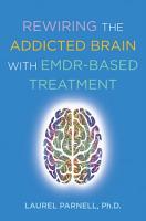 Rewiring the Addicted Brain with EMDR Based Treatment PDF