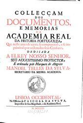 Collecçam dos documentos, e memorias da Academia Real da Historia Portugueza: que neste anno de ... se compuzeraõ. 1722