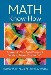 Math Know-How: Answers to Your Most Persistent Teaching Issues, Grades 3-5