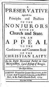 A Preservative against the Principles and Practices of the Nonjurors both in Church and State: or, An Appeal to the Consciences and Common Sense of the Christian Laity