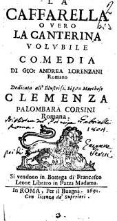 La Caffarella ouero La canterina volubile comedia di Gio. Andrea Lorenzani romano dedicata all'illustriss. sig.ra marchese [!] Clemenza Palombara Corsini romana