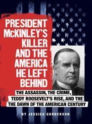 President Mckinley S Killer And The America He Left Behind Book PDF