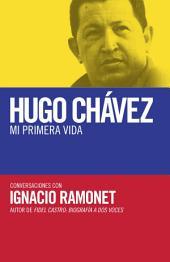 Hugo Chávez: mi primera vida: Conversaciones con Hugo Chávez
